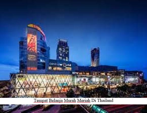 TEMPAT BELANJA MURAH MERIAH DI BANGKOK THAILAND