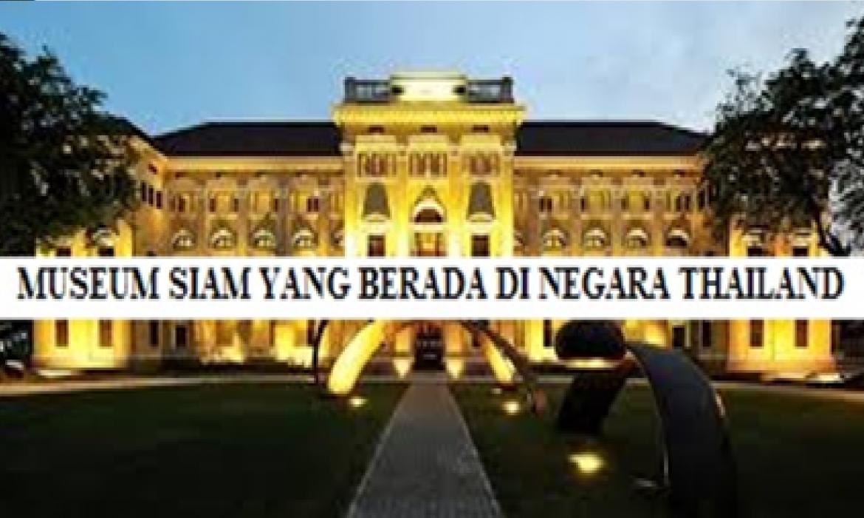 MENCARI PENGETAHUAN DI NEGARA THAILAND, INI DIA PILIHAN MUSEUM YANG DAPAT DI KUNJUNGI